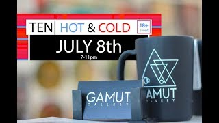 Ten: Hot&Cold (Gamut Gallery 7-8-17)