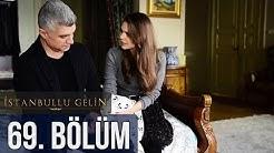 İstanbullu Gelin 69. Bölüm