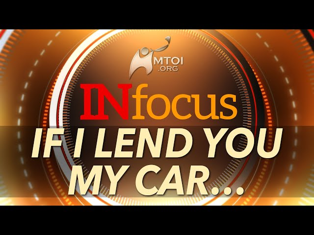 INFOCUS | If I Lend You My Car...