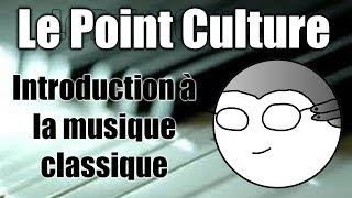 "Point Culture : Introduction à la musique ""classique"""