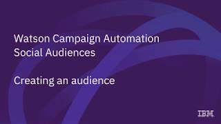 Watson Campaign Automation Social Audiences - Creating an Audience