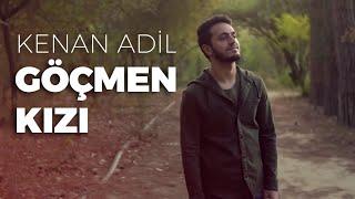 Kenan Adil ‐ Göçmen Kızı (Türküler Mix)