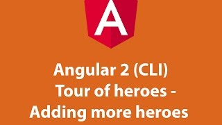 angular 2 cli tour of heroes adding more heroes