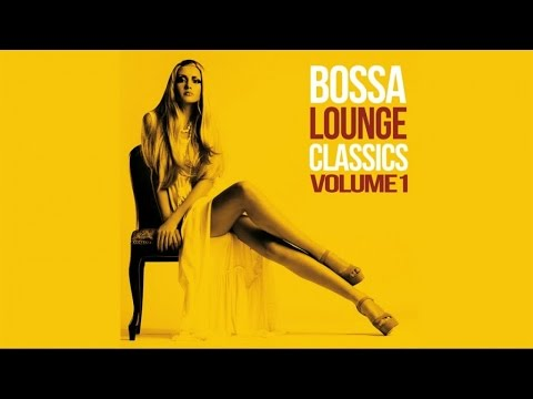 Bossa Lounge Classics vol1  Jazzy Selection 60s Brazilian Latin Chillout  Non Stop HQ