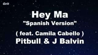 Hey Ma ft Camila Cabello [ Spanish ] - J Balvin & Pitbull Karaoke 【No Guide Melody】 Instrumental