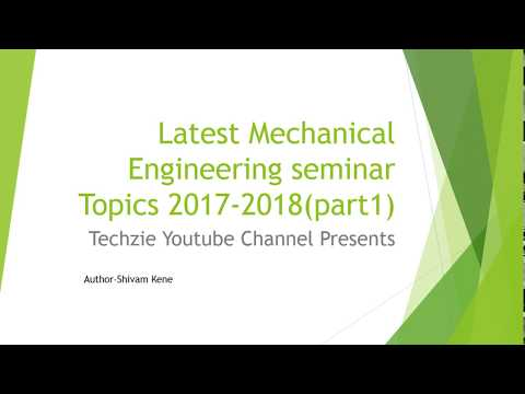 [Must Watch] Latest Mechanical Engineering Seminar Topics 2018 Part I Explained With example