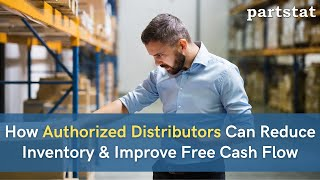 How Authorized Distributors Can Reduce Inventory & Improve Free Cash Flow