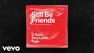 Download G-Eazy - Still Be Friends (Audio) ft. Tory Lanez, Tyga Mp3 and Videos