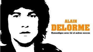 Alain Delorme - Romantique avec toi et autres succès