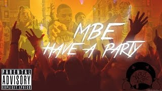 Repeat youtube video MBE - Have A Party [Prod. @Mistrobabe]