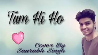 Tum Hi Ho | Cover | Saurabh Singh | Arijit Singh | Aashiqui 2
