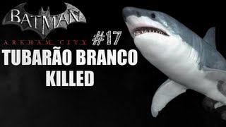 Batman Arkham City - TUBARÃO BRANCO KILLED - Parte 17