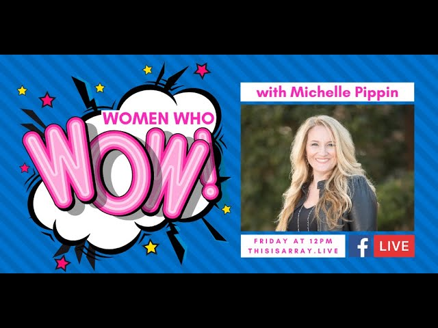 Women Who Wow feat Michelle Pippin