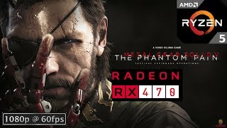 Metal Gear Solid V: The Phantom Pain(PC) - Ryzen 5 1500X - XFX RX 470 4GB GDDR5 MAX Settings 1080p