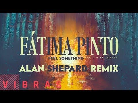 Fátima Pinto - Feel Something feat. Mike Joseph (Alan Shepard Remix)