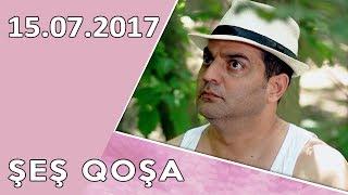 ŞEŞ QOŞA  15.07.2017
