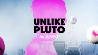 Unlike Pluto - Oh Raven (Sing Me A Happy Song)