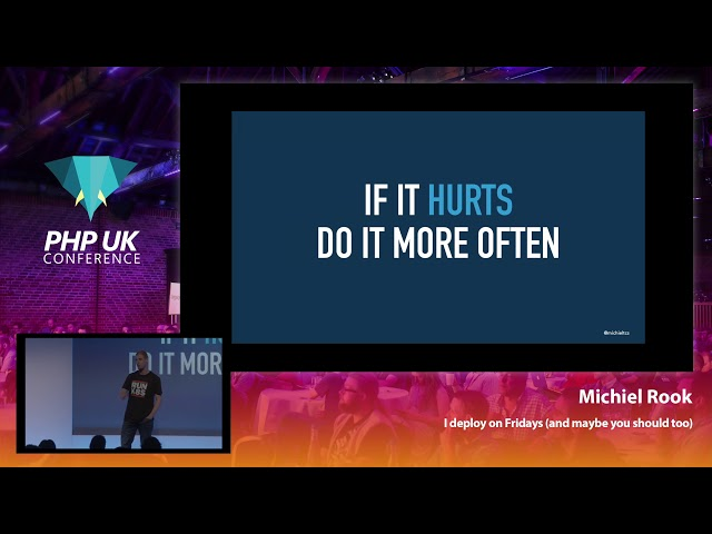I Deploy on Fridays (And Maybe You Should Too) Michiel Rook - PHP UK Conference 2019