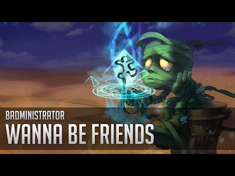 Badministrator - Wanna be Friends? (Amumu Tribute)