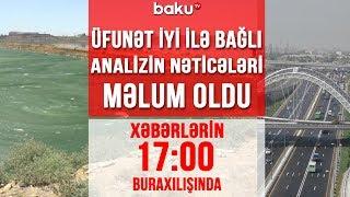 Üfunət iyi ilə bağlı analizin nəticələri məlum oldu - Xəbərlərin 17:00 buraxılışı (07.07.2020)