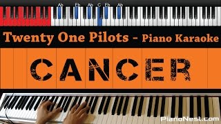 Twenty One Pilots - Cancer - HIGHER Key (Piano Karaoke / Sing Along)