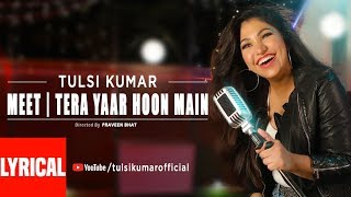 Meet | Tera Yaar Hoon Main Lyrical Video | Tulsi Kumar | Friendship Day Special 2018