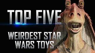 Top 5 Weirdest Star Wars Toys