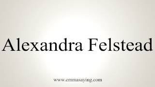 How to Pronounce Alexandra Felstead