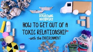 How to Get Out of a Toxic Relationship (with the Environment) - Scratching the Surface
