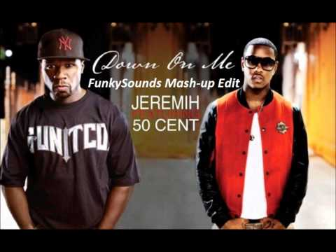 Jeremih.feat.50 Cent-Down On Me(FunkySounds Mash-Up Edit)