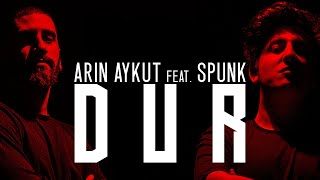 ARIN AYKUT feat. SPUNK - DUR (Official Audio) #Çukur