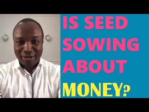 2017-06-10: IS SEED SOWING ABOUT MONEY?