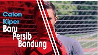 Calon Kiper Asing Baru Persib Bandung