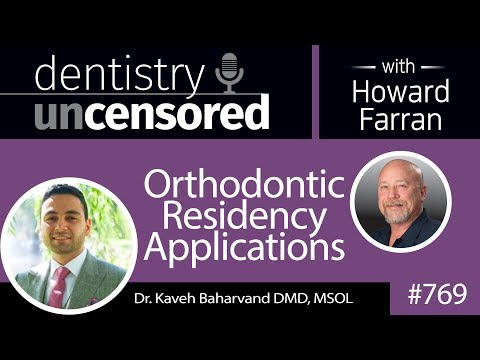 769 Orthodontic Residency Applications with Dr. Kaveh Baharvand DMD, MSOL