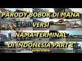 PARODY BOBOK DI MANA VERSI NAMA TERMINAL DI INDONESIA PART 1