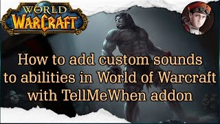 How to add custom sound effects to abilities in World of Warcraft with TellMeWhen addon