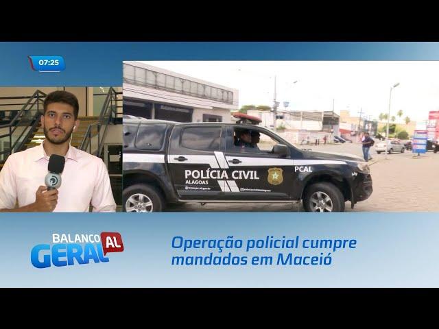 Operação policial cumpre mandados de prisão em Maceió