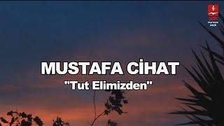 MUSTAFA CİHAT  \TUT ELİMİZDEN\