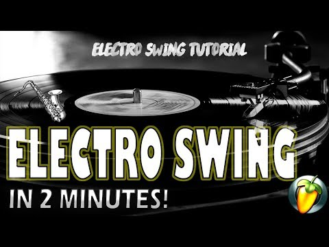 MAKING ELECTRO SWING IN 2 MINUTES! (FL STUDIO)