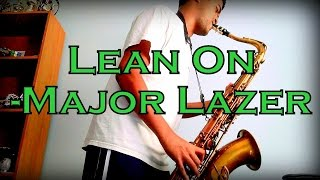 Lean On - Major Lazer - Saxophone Cover (w/Notes)