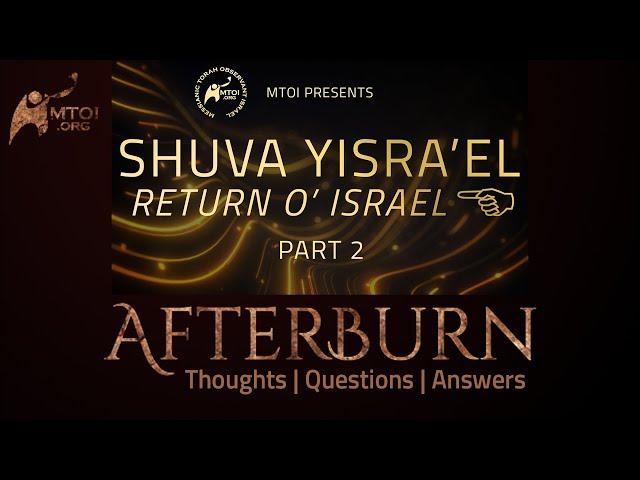 Afterburn   Thoughts, Q&A on Shuva Yisra'el (Return O' Israel)   Part 2