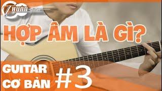 Tự học Guitar #3 | Hướng dẫn CƠ BẢN ĐẦU TIÊN về HỢP ÂM | Thuận Guitar
