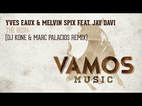 Yves Eaux & Melvin Spix Feat. Jay Davi - The Rush (Dj Kone & Marc Palacios Remix)