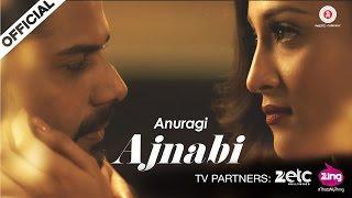 Ajnabi Video Song HD Anuragi