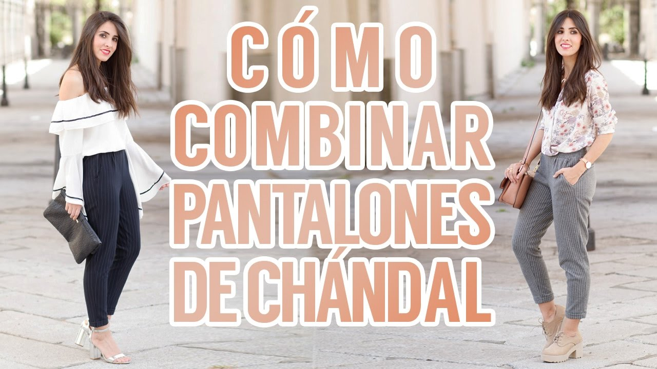 Como Combinar Pantalones De Chandal Lookbook Youtube