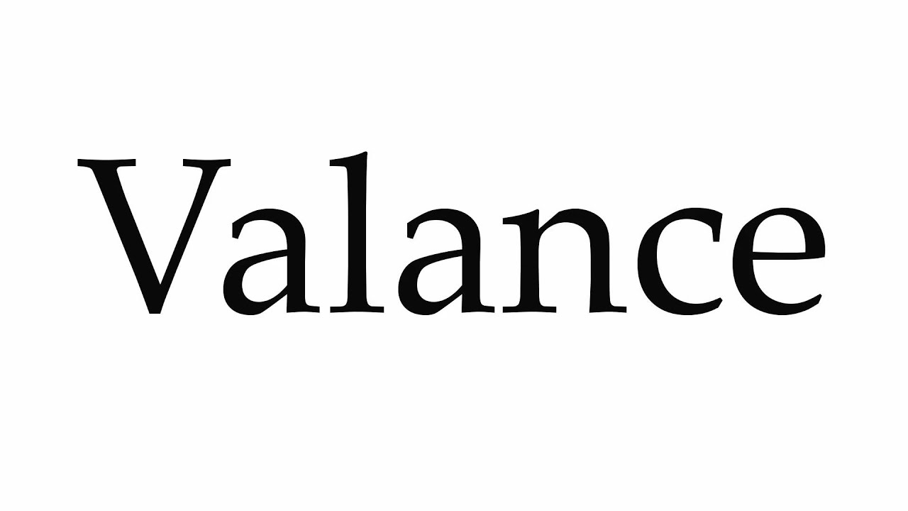 How To Pronounce Valance Youtube