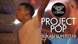Project Pop - Bukan Superstar   Sounds From The Corner Live #50
