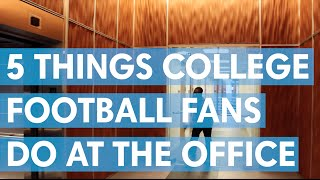 5 Things College Football Fans Do At The Office