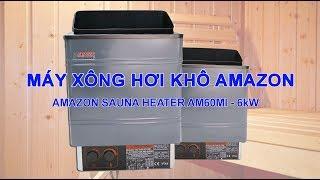 Cấu tạo & nguyên lý hoạt động máy xông hơi khô Amazon AM60Mi - 6kW