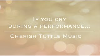 If You Cry During a Performance... | Free Voice Lessons with Cherish Tuttle